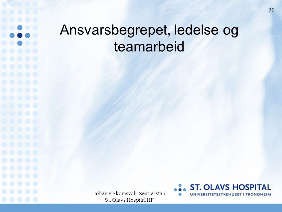 Johan F Skomsvoll Sentral stab St. Olavs Hospital HF 39 Ansvarsbegrepet, ledelse og teamarbeid