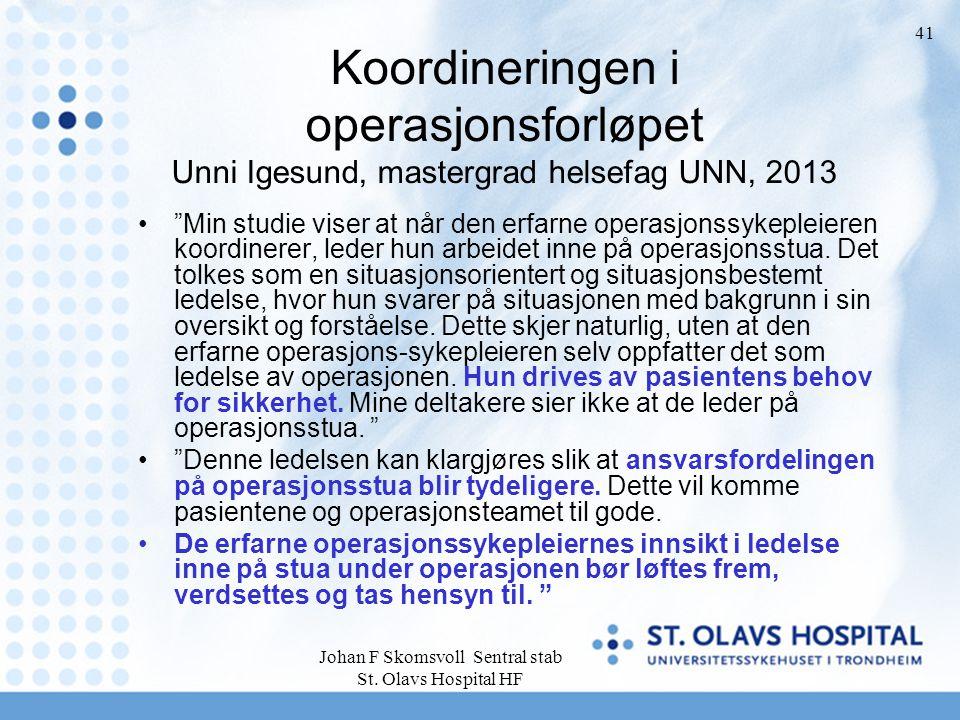 "Johan F Skomsvoll Sentral stab St. Olavs Hospital HF 41 Koordineringen i operasjonsforløpet Unni Igesund, mastergrad helsefag UNN, 2013 ""Min studie vi"