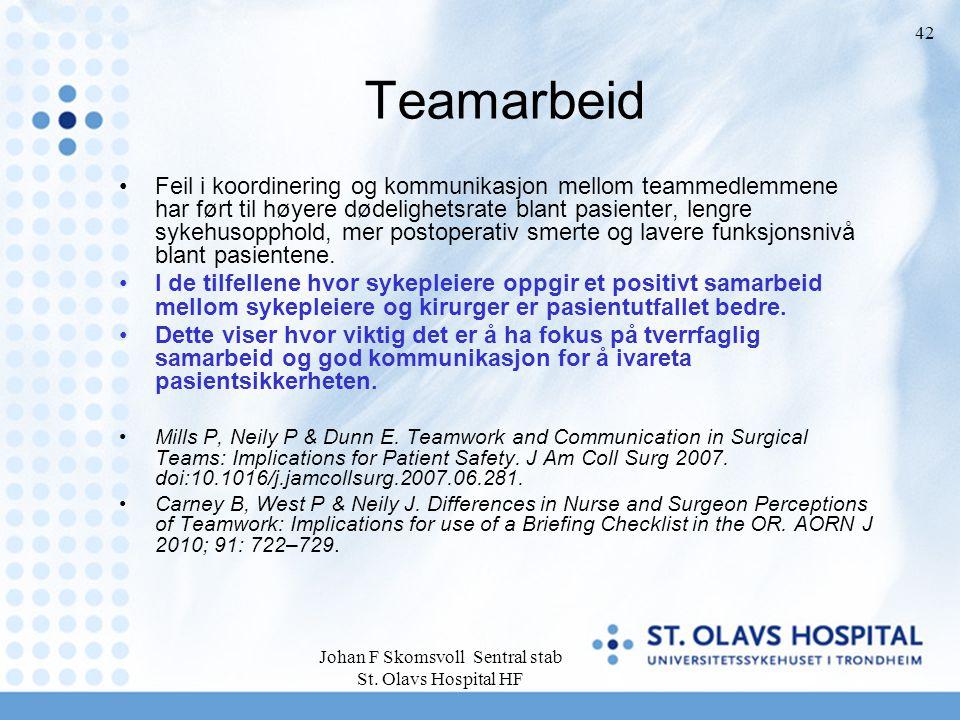 Johan F Skomsvoll Sentral stab St. Olavs Hospital HF 42 Teamarbeid Feil i koordinering og kommunikasjon mellom teammedlemmene har ført til høyere døde