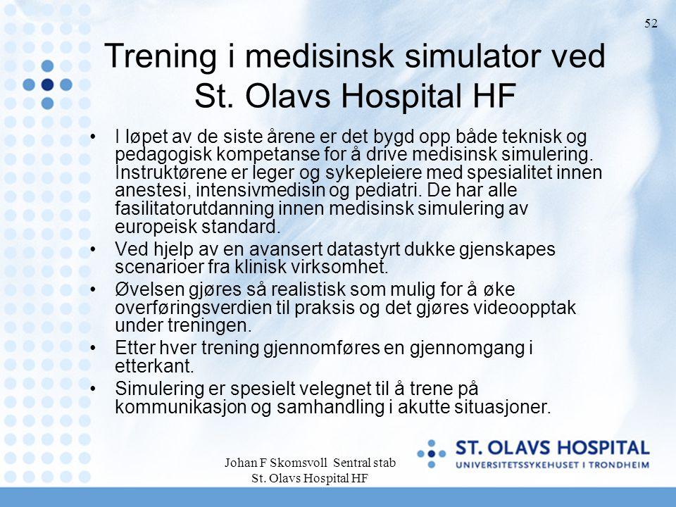 Johan F Skomsvoll Sentral stab St. Olavs Hospital HF 52 Trening i medisinsk simulator ved St. Olavs Hospital HF I løpet av de siste årene er det bygd