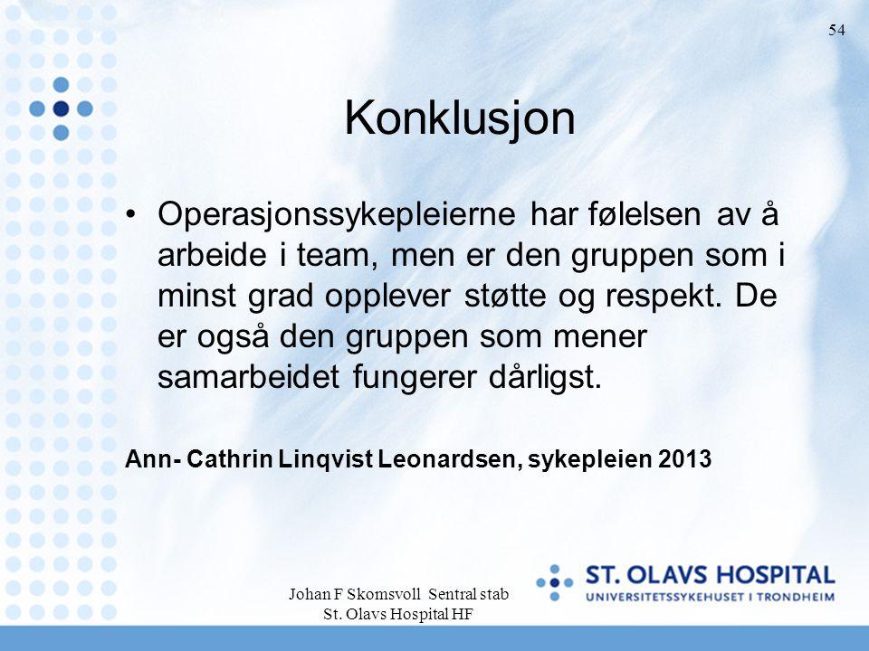 Johan F Skomsvoll Sentral stab St. Olavs Hospital HF 54 Konklusjon Operasjonssykepleierne har følelsen av å arbeide i team, men er den gruppen som i m