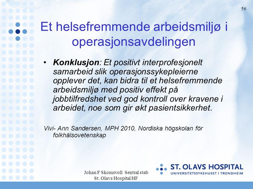 Johan F Skomsvoll Sentral stab St. Olavs Hospital HF 56 Et helsefremmende arbeidsmiljø i operasjonsavdelingen Konklusjon: Et positivt interprofesjonel