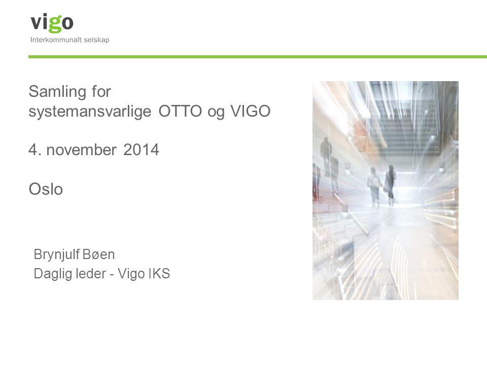 Samling for systemansvarlige OTTO og VIGO 4. november 2014 Oslo Brynjulf Bøen Daglig leder - Vigo IKS