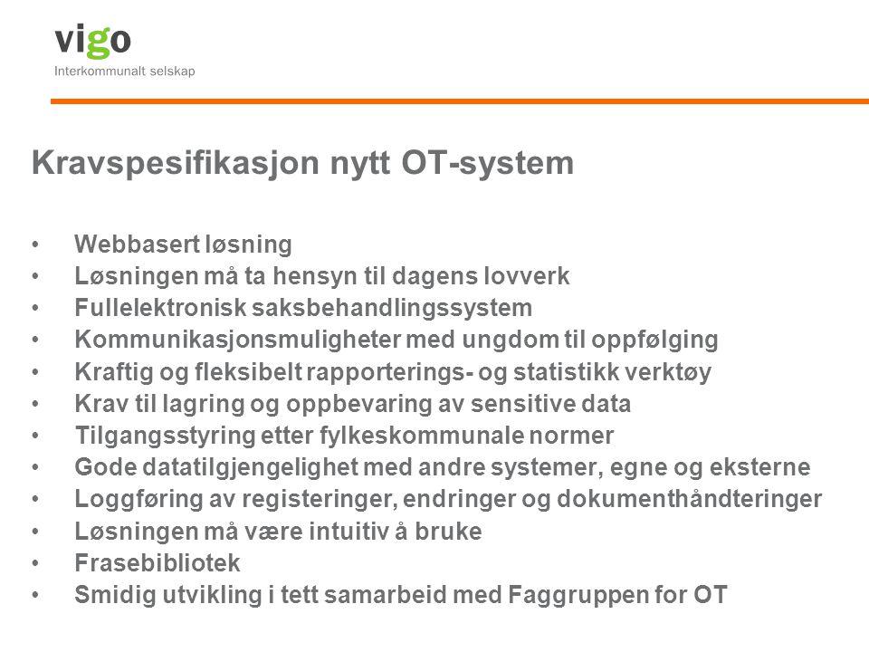 Kravspesifikasjon nytt OT-system Webbasert løsning Løsningen må ta hensyn til dagens lovverk Fullelektronisk saksbehandlingssystem Kommunikasjonsmulig