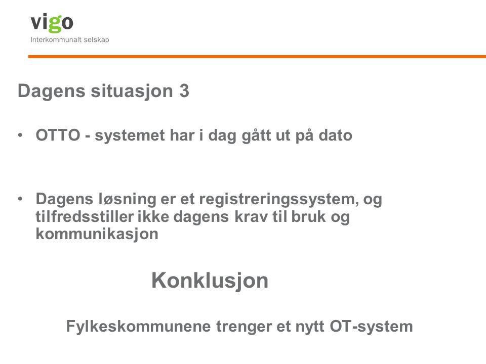 Dagens situasjon 3 OTTO - systemet har i dag gått ut på dato Dagens løsning er et registreringssystem, og tilfredsstiller ikke dagens krav til bruk og
