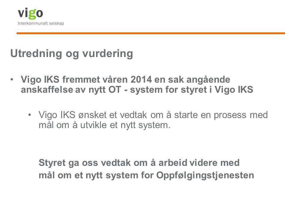 Utredning og vurdering Vigo IKS fremmet våren 2014 en sak angående anskaffelse av nytt OT - system for styret i Vigo IKS Vigo IKS ønsket et vedtak om