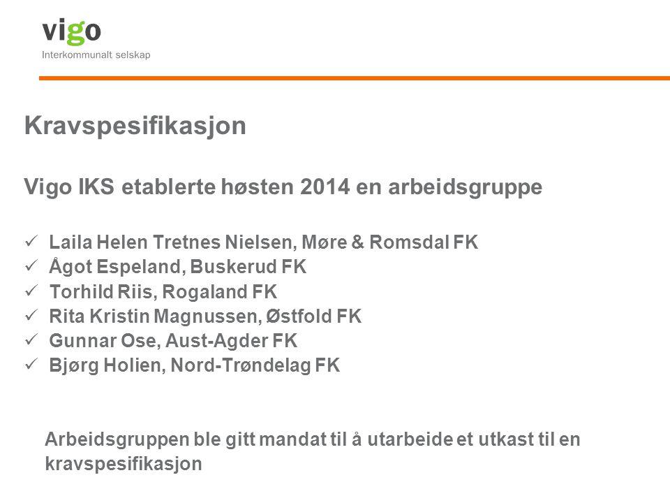 Kravspesifikasjon Vigo IKS etablerte høsten 2014 en arbeidsgruppe Laila Helen Tretnes Nielsen, Møre & Romsdal FK Ågot Espeland, Buskerud FK Torhild Ri