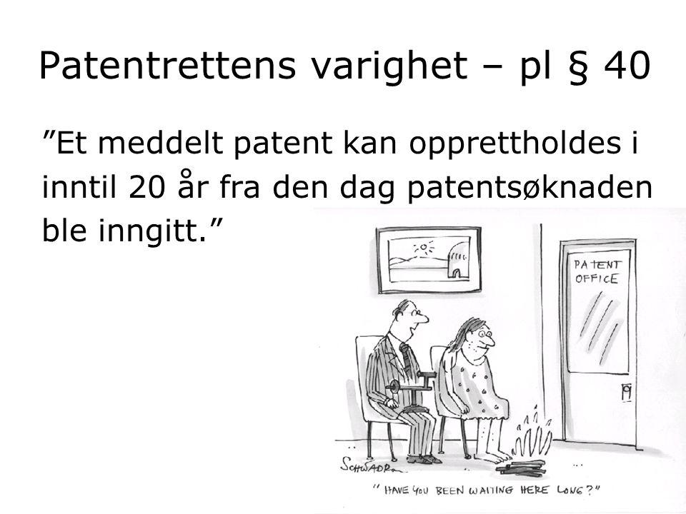 """Patentrettens varighet – pl § 40 """"Et meddelt patent kan opprettholdes i inntil 20 år fra den dag patentsøknaden ble inngitt."""""""