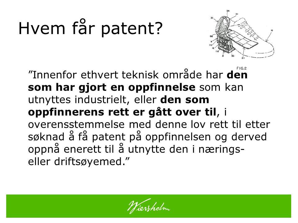 """Hvem får patent? """"Innenfor ethvert teknisk område har den som har gjort en oppfinnelse som kan utnyttes industrielt, eller den som oppfinnerens rett e"""