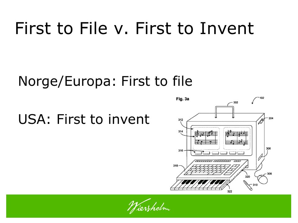 First to File v. First to Invent Norge/Europa: First to file USA: First to invent