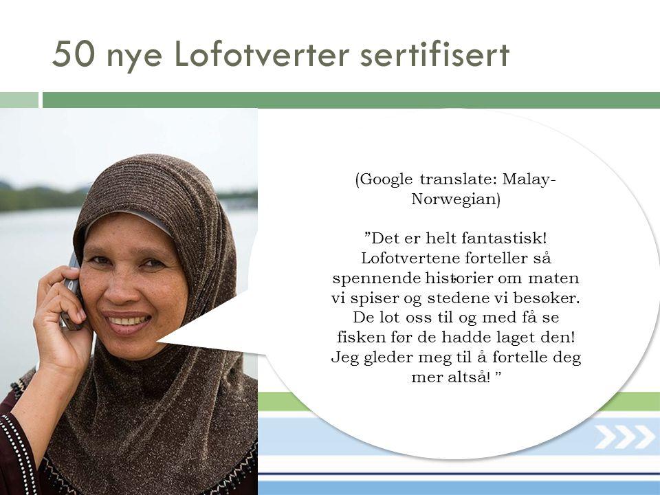 50 nye Lofotverter sertifisert (Google translate: Malay- Norwegian) Det er helt fantastisk.
