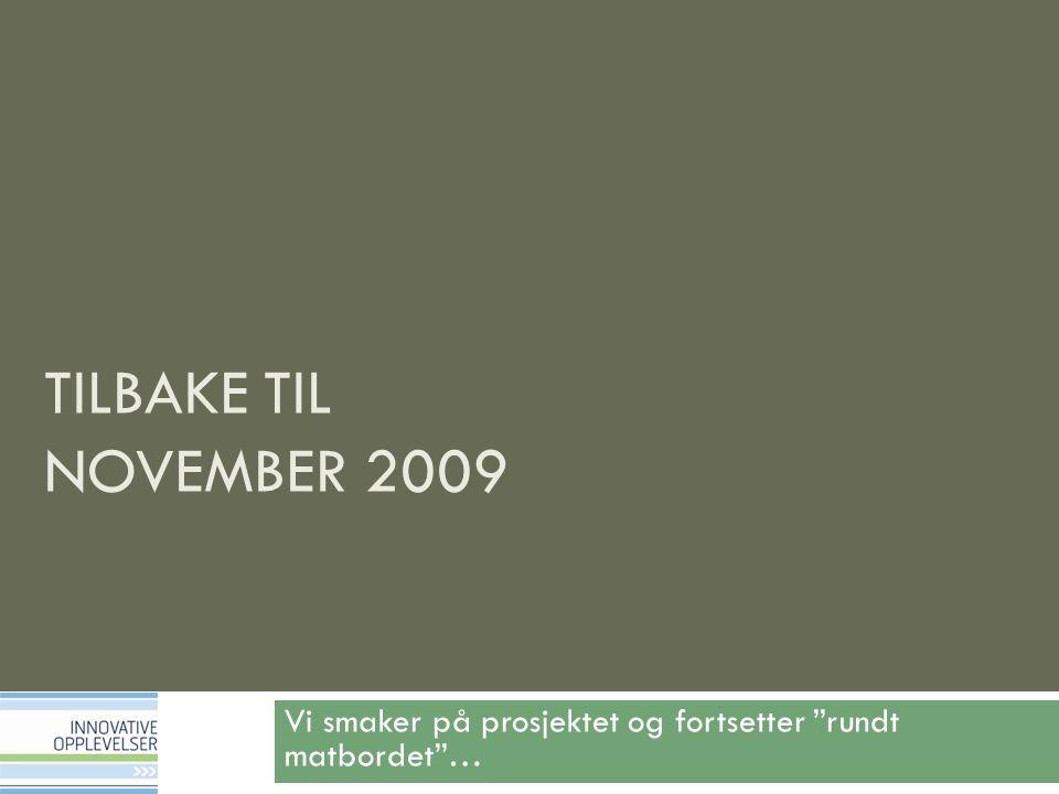TILBAKE TIL NOVEMBER 2009 Vi smaker på prosjektet og fortsetter rundt matbordet …