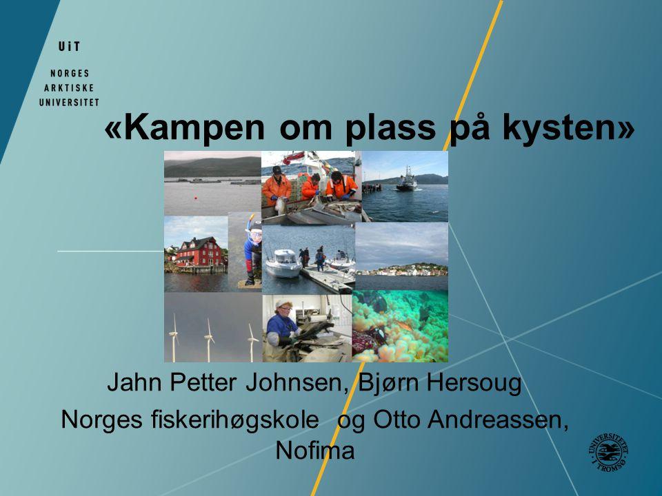 «Kampen om plass på kysten» Jahn Petter Johnsen, Bjørn Hersoug Norges fiskerihøgskole og Otto Andreassen, Nofima