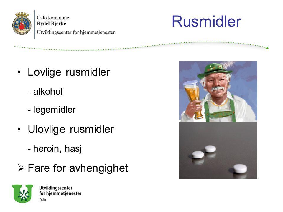 Rusmidler Lovlige rusmidler - alkohol - legemidler Ulovlige rusmidler - heroin, hasj  Fare for avhengighet