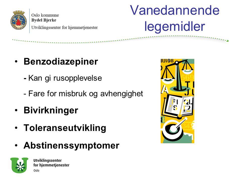 Vanedannende legemidler Benzodiazepiner - Kan gi rusopplevelse - Fare for misbruk og avhengighet Bivirkninger Toleranseutvikling Abstinenssymptomer