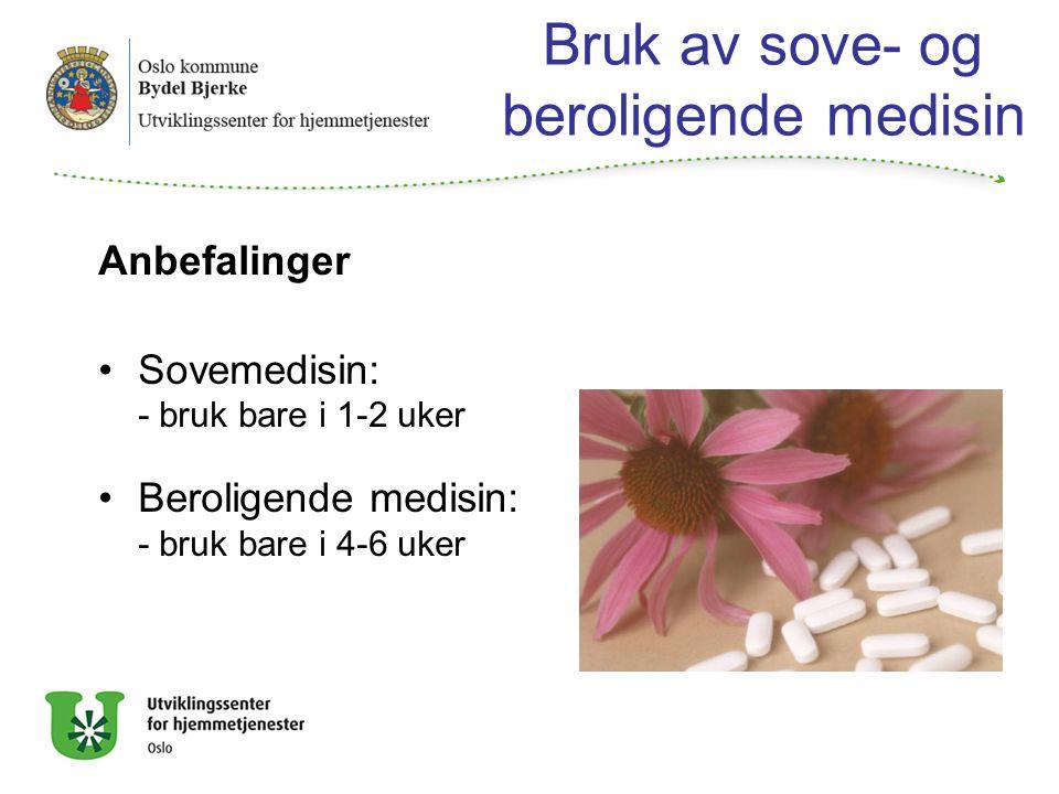 Bruk av sove- og beroligende medisin Anbefalinger Sovemedisin: - bruk bare i 1-2 uker Beroligende medisin: - bruk bare i 4-6 uker