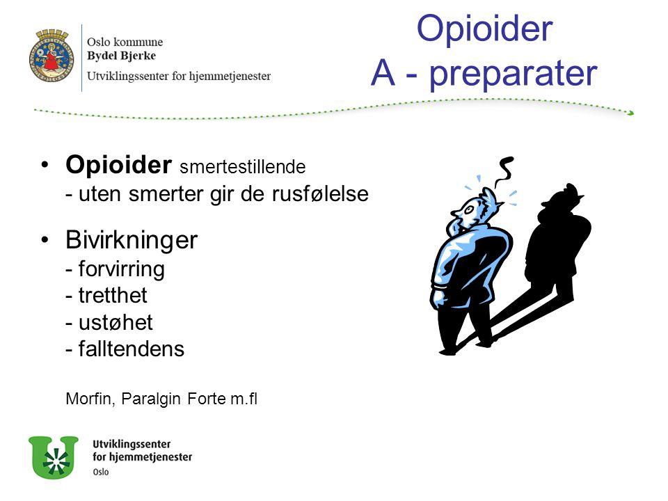 Opioider A - preparater Opioider smertestillende - uten smerter gir de rusfølelse Bivirkninger - forvirring - tretthet - ustøhet - falltendens Morfin, Paralgin Forte m.fl