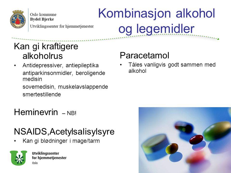 Kombinasjon alkohol og legemidler Kan gi kraftigere alkoholrus Antidepressiver, antiepileptika antiparkinsonmidler, beroligende medisin sovemedisin, muskelavslappende smertestillende Heminevrin – NB.