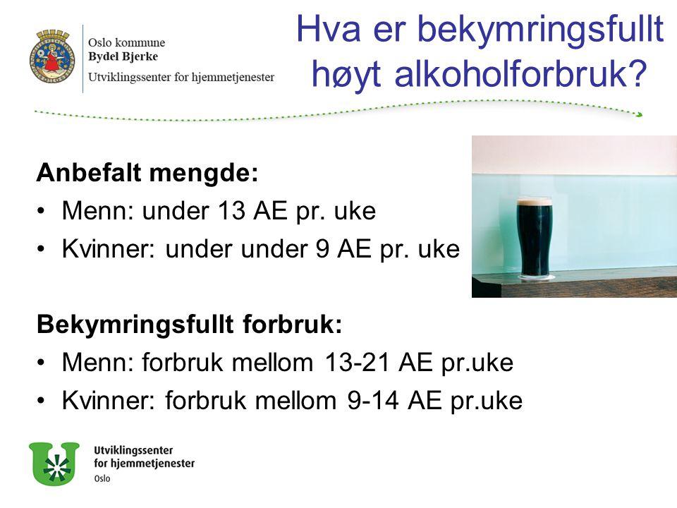 Hva er bekymringsfullt høyt alkoholforbruk.Anbefalt mengde: Menn: under 13 AE pr.