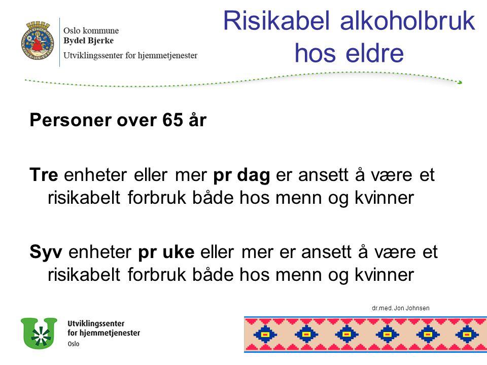 Risikabel alkoholbruk hos eldre Personer over 65 år Tre enheter eller mer pr dag er ansett å være et risikabelt forbruk både hos menn og kvinner Syv enheter pr uke eller mer er ansett å være et risikabelt forbruk både hos menn og kvinner dr.med.