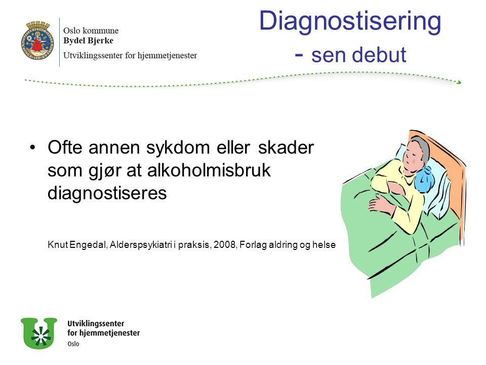 Diagnostisering - sen debut Ofte annen sykdom eller skader som gjør at alkoholmisbruk diagnostiseres Knut Engedal, Alderspsykiatri i praksis, 2008, Forlag aldring og helse
