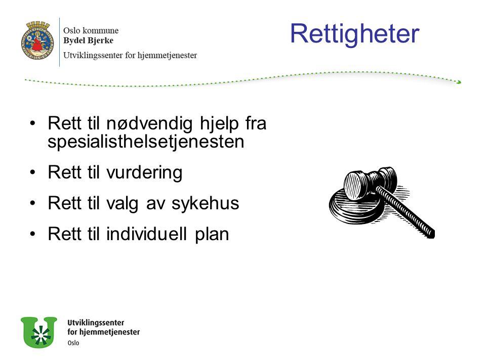 Rettigheter Rett til nødvendig hjelp fra spesialisthelsetjenesten Rett til vurdering Rett til valg av sykehus Rett til individuell plan
