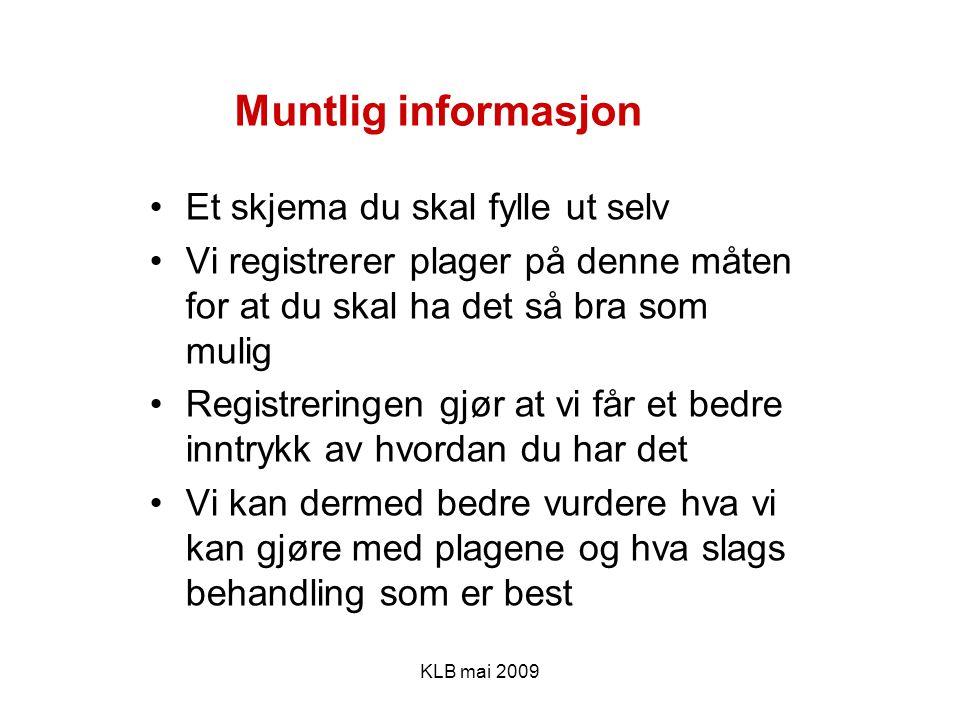 Muntlig informasjon Et skjema du skal fylle ut selv Vi registrerer plager på denne måten for at du skal ha det så bra som mulig Registreringen gjør at