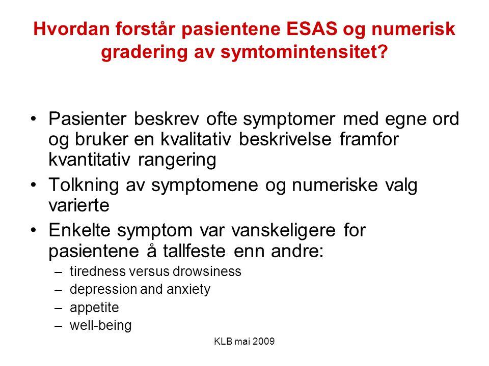 KLB mai 2009 Hvordan forstår pasientene ESAS og numerisk gradering av symtomintensitet? Pasienter beskrev ofte symptomer med egne ord og bruker en kva