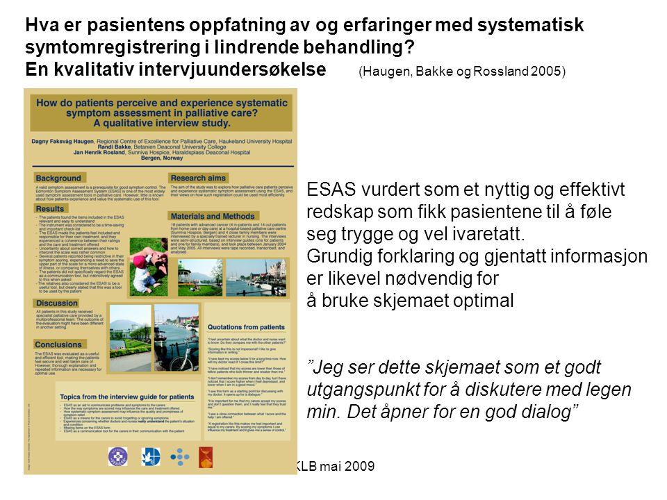KLB mai 2009 ESAS vurdert som et nyttig og effektivt redskap som fikk pasientene til å føle seg trygge og vel ivaretatt. Grundig forklaring og gjentat