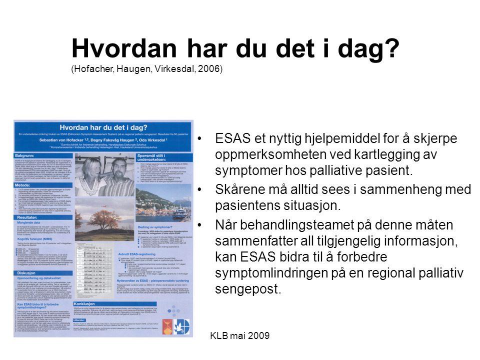 KLB mai 2009 ESAS et nyttig hjelpemiddel for å skjerpe oppmerksomheten ved kartlegging av symptomer hos palliative pasient. Skårene må alltid sees i s