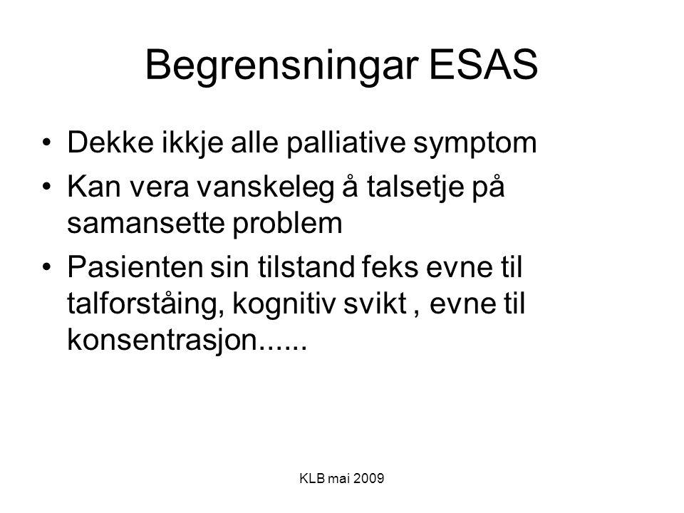 KLB mai 2009 Begrensningar ESAS Dekke ikkje alle palliative symptom Kan vera vanskeleg å talsetje på samansette problem Pasienten sin tilstand feks ev