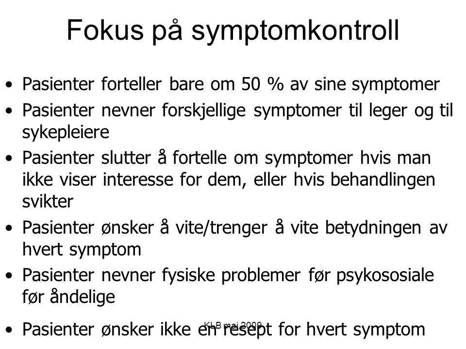 KLB mai 2009 Fokus på symptomkontroll Pasienter forteller bare om 50 % av sine symptomer Pasienter nevner forskjellige symptomer til leger og til syke