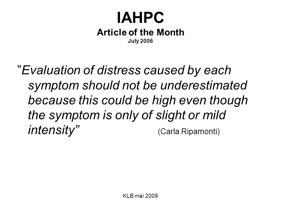 """KLB mai 2009 IAHPC Article of the Month July 2006 """"Evaluation of distress caused by each symptom should not be underestimated because this could be hi"""