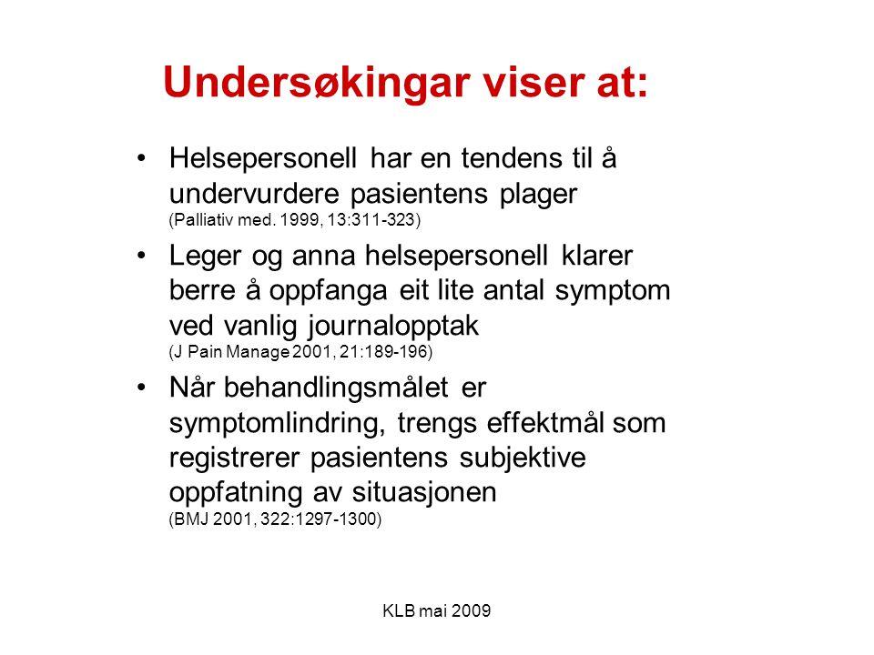 KLB mai 2009 Undersøkingar viser at: Helsepersonell har en tendens til å undervurdere pasientens plager (Palliativ med. 1999, 13:311-323) Leger og ann