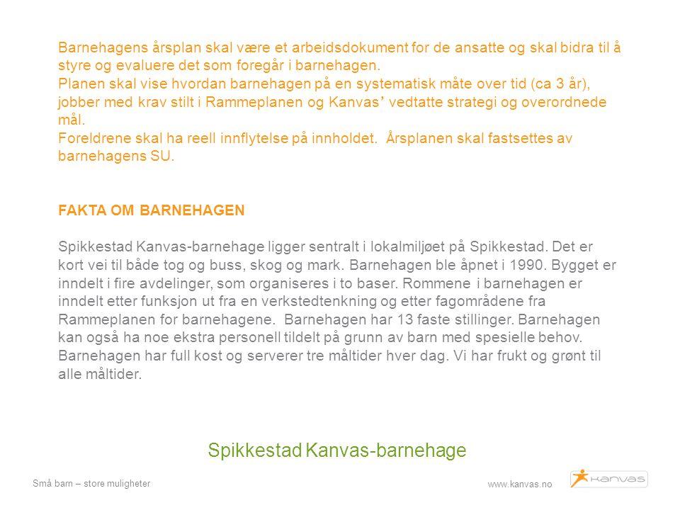 www.kanvas.no Små barn – store muligheter Barnehagens å rsplan skal v æ re et arbeidsdokument for de ansatte og skal bidra til å styre og evaluere det