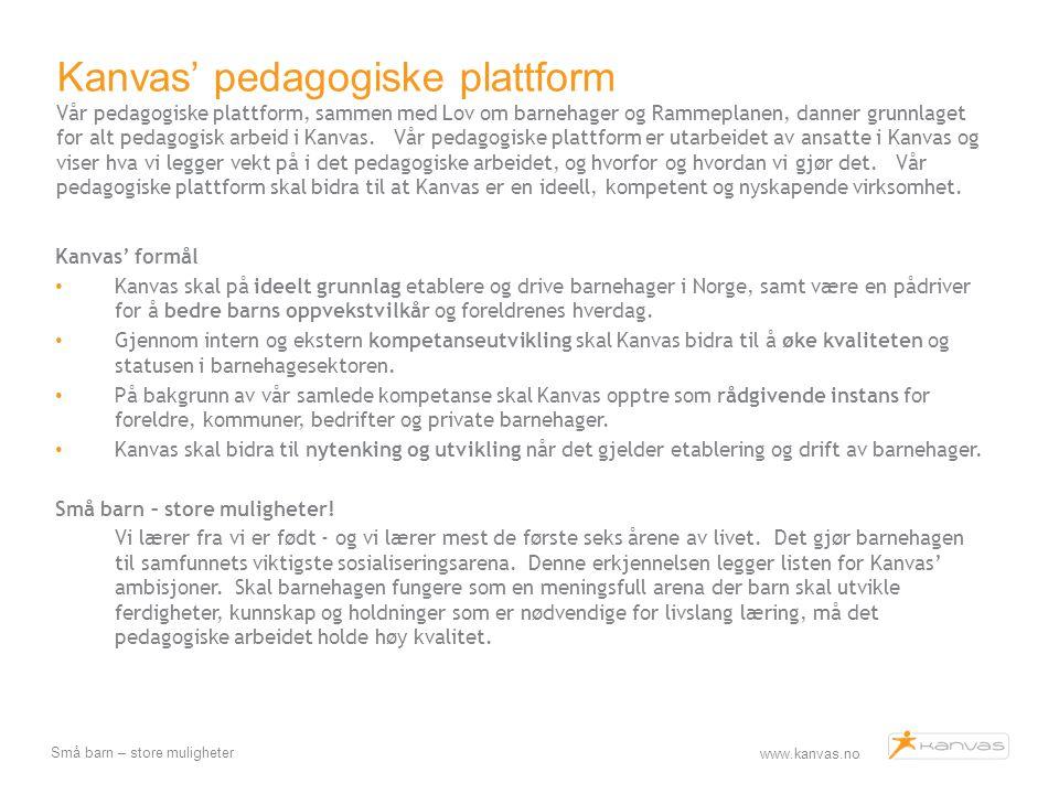 www.kanvas.no Små barn – store muligheter Kanvas' pedagogiske plattform Vår pedagogiske plattform, sammen med Lov om barnehager og Rammeplanen, danner