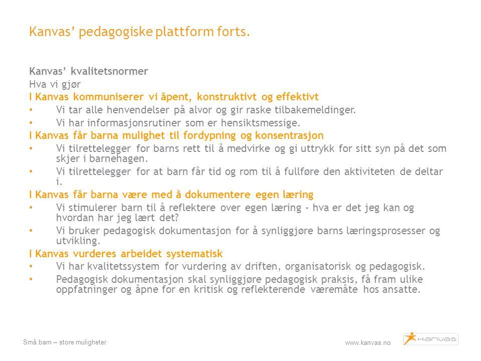 www.kanvas.no Små barn – store muligheter Kanvas' pedagogiske plattform forts. Kanvas' kvalitetsnormer Hva vi gjør I Kanvas kommuniserer vi åpent, kon