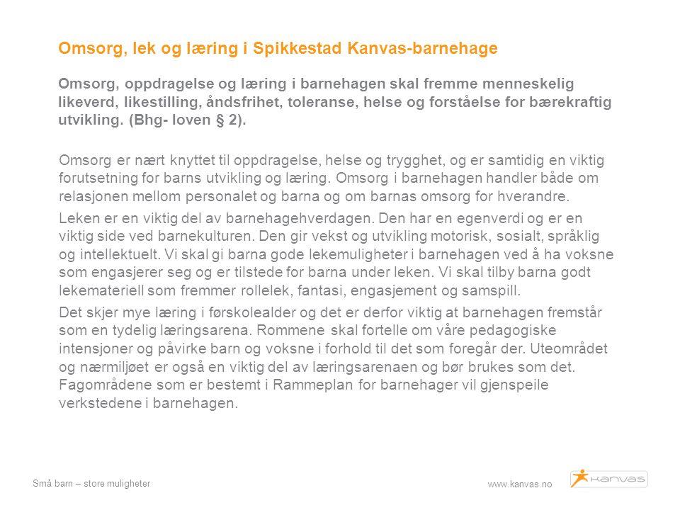 www.kanvas.no Små barn – store muligheter Omsorg, lek og læring i Spikkestad Kanvas-barnehage Omsorg, oppdragelse og læring i barnehagen skal fremme m