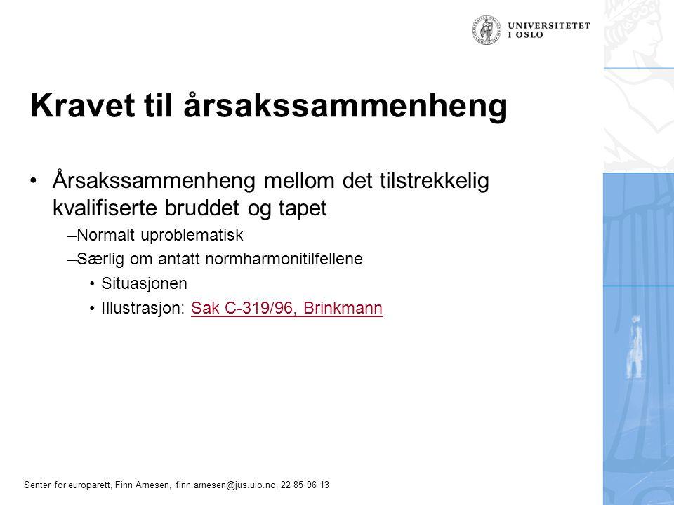 Senter for europarett, Finn Arnesen, finn.arnesen@jus.uio.no, 22 85 96 13 Kravet til årsakssammenheng Årsakssammenheng mellom det tilstrekkelig kvalif