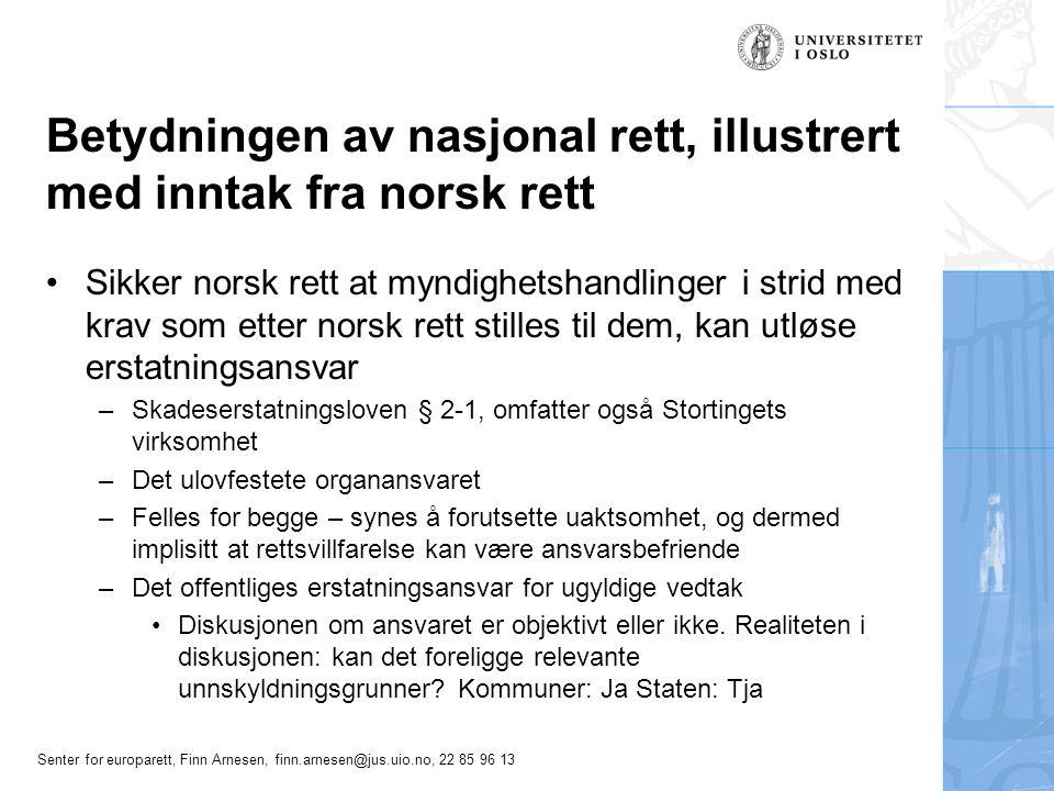 Senter for europarett, Finn Arnesen, finn.arnesen@jus.uio.no, 22 85 96 13 Betydningen av nasjonal rett, illustrert med inntak fra norsk rett Sikker no