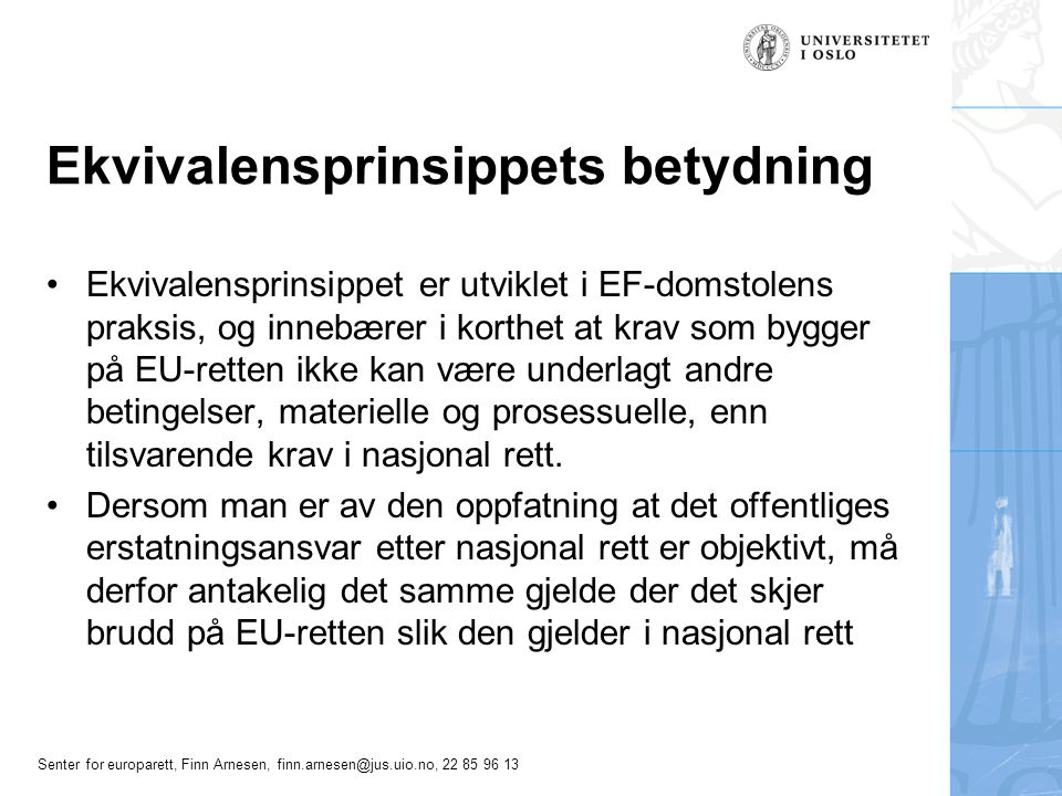 Senter for europarett, Finn Arnesen, finn.arnesen@jus.uio.no, 22 85 96 13 Ekvivalensprinsippets betydning Ekvivalensprinsippet er utviklet i EF-domsto