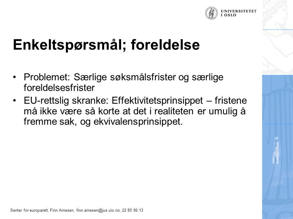 Senter for europarett, Finn Arnesen, finn.arnesen@jus.uio.no, 22 85 96 13 Enkeltspørsmål; foreldelse Problemet: Særlige søksmålsfrister og særlige for