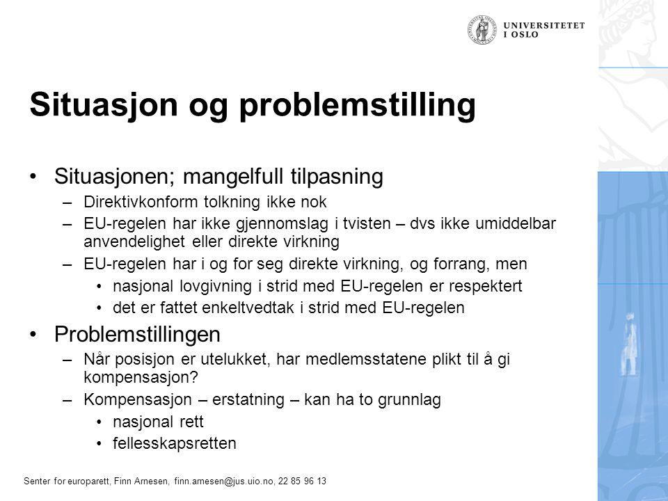 Senter for europarett, Finn Arnesen, finn.arnesen@jus.uio.no, 22 85 96 13 Situasjon og problemstilling Situasjonen; mangelfull tilpasning –Direktivkon
