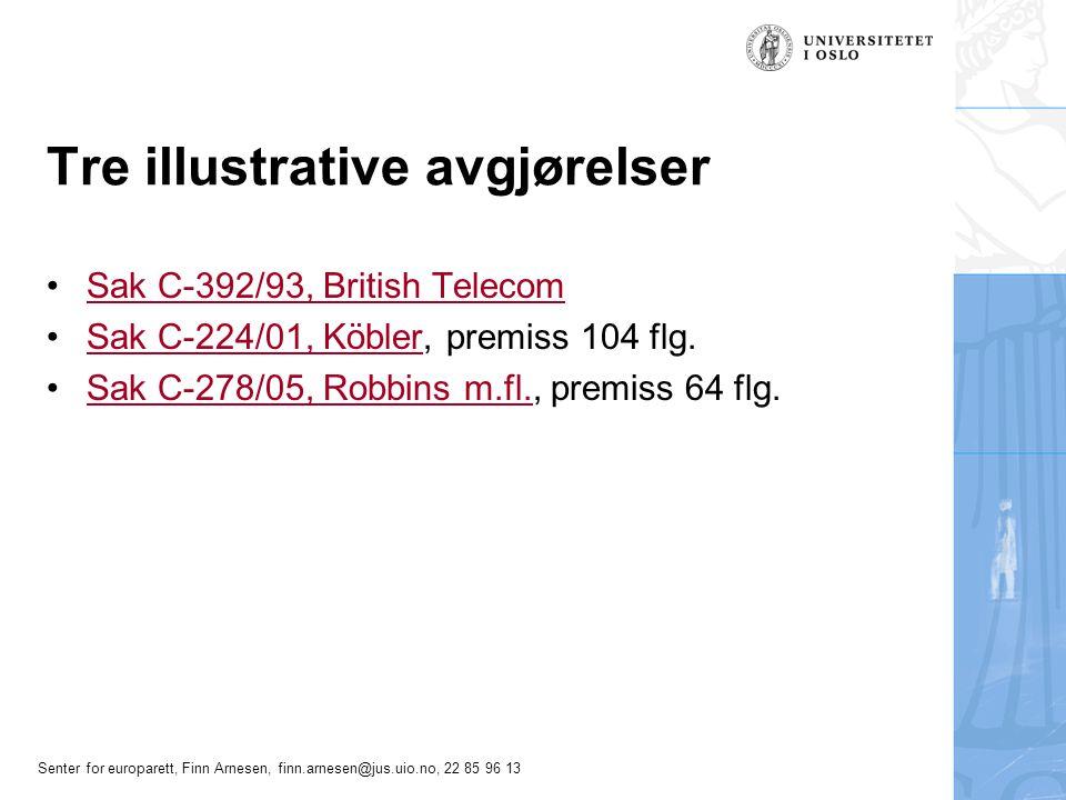 Senter for europarett, Finn Arnesen, finn.arnesen@jus.uio.no, 22 85 96 13 Tre illustrative avgjørelser Sak C-392/93, British Telecom Sak C-224/01, Köb