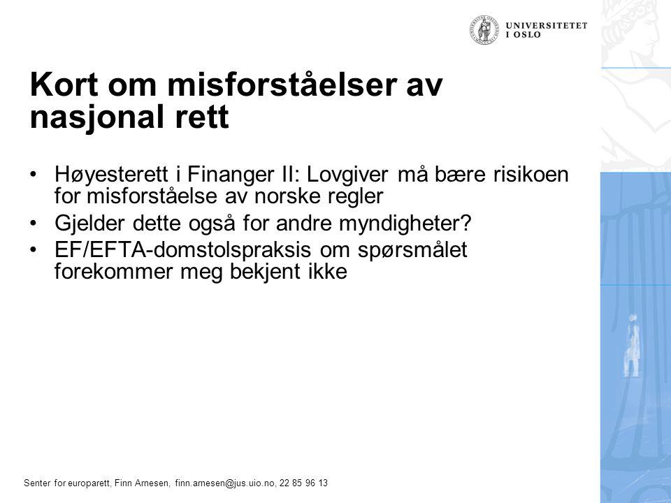 Senter for europarett, Finn Arnesen, finn.arnesen@jus.uio.no, 22 85 96 13 Kort om misforståelser av nasjonal rett Høyesterett i Finanger II: Lovgiver