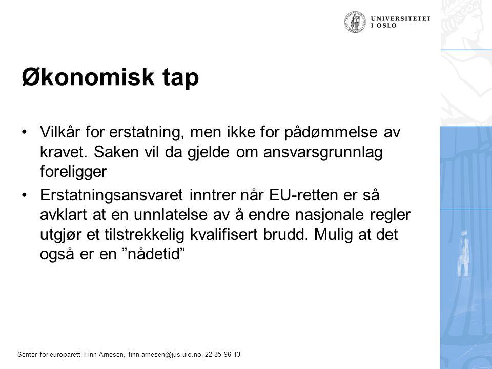 Senter for europarett, Finn Arnesen, finn.arnesen@jus.uio.no, 22 85 96 13 Økonomisk tap Vilkår for erstatning, men ikke for pådømmelse av kravet. Sake