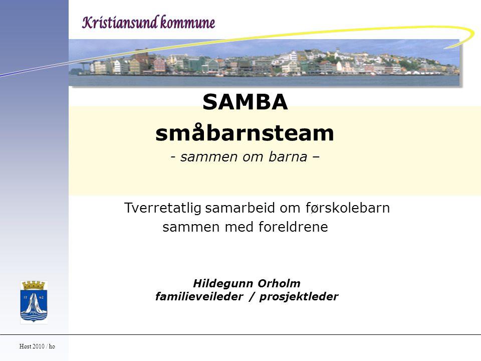 Høst 2010 / ho SAMBA småbarnsteam - sammen om barna – Tverretatlig samarbeid om førskolebarn sammen med foreldrene Hildegunn Orholm familieveileder /