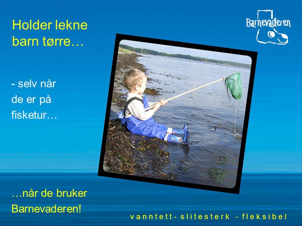 Holder lekne barn tørre… - selv når de er på fisketur… …når de bruker Barnevaderen.