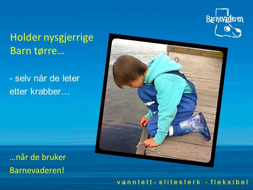 Holder nysgjerrige Barn tørre… - selv når de leter etter krabber… …når de bruker Barnevaderen.
