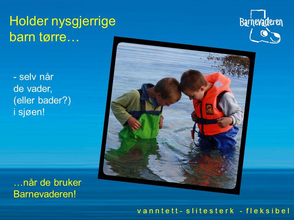 Holder nysgjerrige barn tørre… - selv når de vader, (eller bader?) i sjøen.